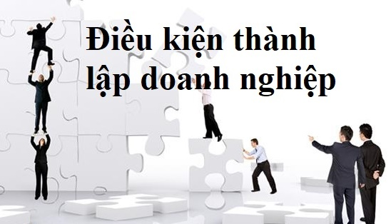 Nhung-dieu-kien-co-ban-de-thanh-lap-doanh-nghiep